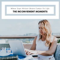 When Your Writer Brain Comes To Life -  8 Inconvenient Moments #SundayBlogShare #AmWriting