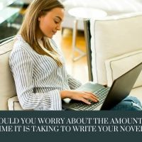 Should You Worry About The Amount of Time it is Taking You To Write Your Novel? #AmWriting