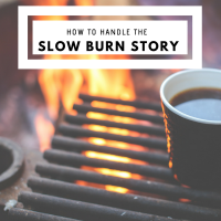How To Handle The Slow Burn Story #Writing #AmWriting #Writer