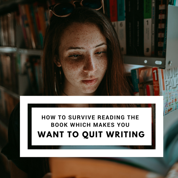 How To Survive Reading The Book That Makes You Want To Quit Writing #AmWriting #Writers
