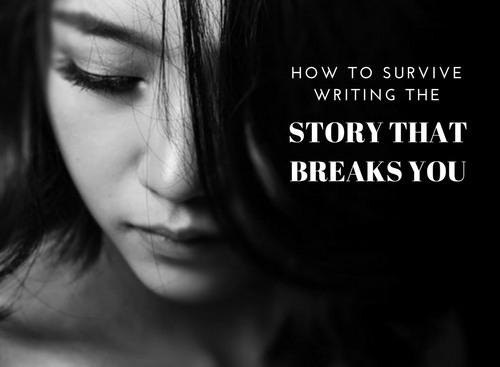 How To Survive Writing The Story That Breaks You #AmWriting #Writer