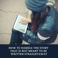 How To Handle The Story Idea That Is Not Meant To Be Written Straightaway #AmWriting