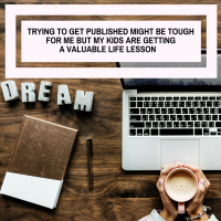 Trying To Get Published Might Be Tough For Me But My Kids Are Getting A Valuable Life Lesson #AmWriting #Writer