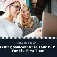 How To Survive Letting Someone Read Your WIP For The First Time #Writer