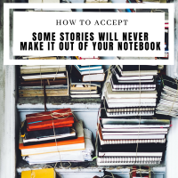How to Accept Some Stories Will Never Make it Out of Your Notebook #AmWriting #Writer