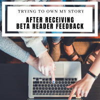 Trying To Own My Story After Receiving Beta Reader Feedback #AmWriting #Writing