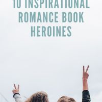 10 Inspirational Romance Book Heroines: Good To Read While Changing Your Life! #WednesdayMotivation