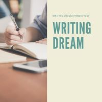 Why You Should Protect Your Writing Dream #Writers #AmWriting