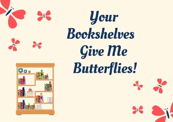 Your Bookshelves Give Me Butterflies