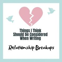Things I Think Should Be Considered When Writing Relationship Breakups #AmWriting