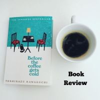 Before The Coffee Gets Cold by Toshikazu Kawaguchi #TuesdayBookBlog #Bookish