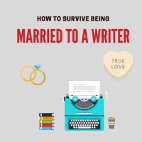 How To Survive Being Married To A Writer #WritingCommunity