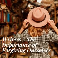Writers - The Importance of Forgiving Ourselves #WritingCommunity