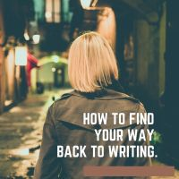 How to Find Your Way Back to Writing #WritingCommunity