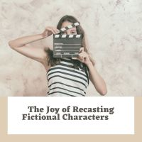 The Joy of Recasting Fictional Characters #AmWriting