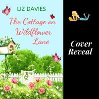 #CoverReveal The Cottage on Wildflower Lane @LizDaviesAuthor #Bookish #Romance