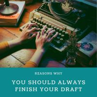 Reasons Why You Should Always Finish Your Draft #Writer