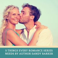 5 Things Every Romance Series Needs - Guest Post by @sandybarker #Romance #WritingRomance