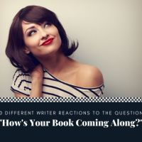 10 Different Writer Reactions To The Question - 'How is Your Book Coming Along?' #MondayBlogs