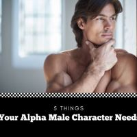 5 Things Your Alpha Male Character Needs - Guest Post by @eroyalauthor #Romance #Writer