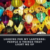 Looking For My Lanterns: People & Things That Light Me Up  #Motivation