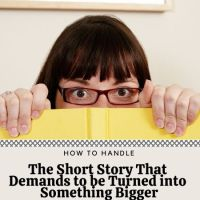 How To Handle The Short Story That Demands to be Turned into Something Bigger #AmWriting