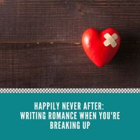 Happily Never After: Writing Romance When You're Breaking Up - guest post by @rebecca_duval_ #Romance