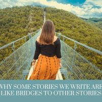 Why Some Stories We Write Are Like Bridges To Other Stories #AmWriting #MondayBlogs