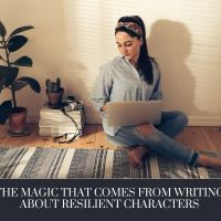 The Magic That Comes From Writing About Resilient Characters #AmWriting