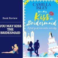 #BookReview You May Kiss The Bridesmaid 💐 & Fab Giveaway @camillaisley #Romance #RomCom