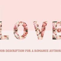 Romance Author Job Description #AmWriting #WritingRomance