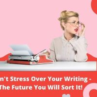 #Writers - Don't stress Over Your Writing - The Future You Will Sort it!