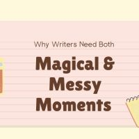 Why Writers Need Both Magical & Messy Moments #writers