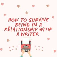 How To Survive Being in a Relationship With a Writer #MondayBlogs
